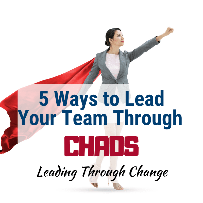 5 Ways to Lead Your Team Through Chaos Change Leadership Development Leadership Title Image